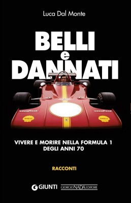 BELLI & DANNATI. VIVERE E MORIRE NELLA FORMULA DEGLI ANNI 70.