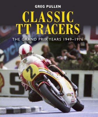CLASSIC TT RACERS: THE GRAND PRIX YEARS 1949-1976