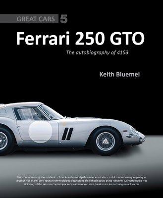 FERRARI 250 GTO: THE AUTOBIOGRAPHY OF 4153 GT