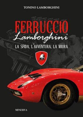 FERRUCCIO LAMBORGHINI LA SFIDA, L'AVVENTURA, LA MIURA
