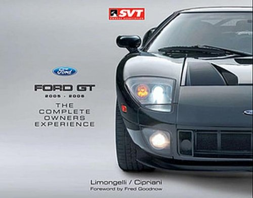 FORD GT 2005-2006: THE COMPLETE OWNERS EXPERIENCE
