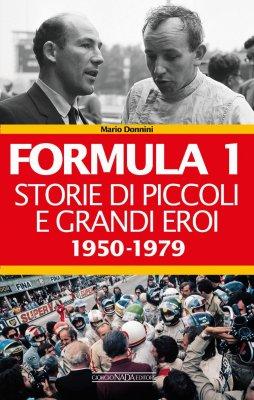 FORMULA 1 STORIE DI PICCOLI E GRANDI EROI 1950 1979