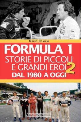 FORMULA 1 STORIE DI PICCOLI E GRANDI EROI DAL 1980 AD OGGI (VOL. II)