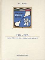 I QUARANT'ANNI DELLA SCUDERIA BRESCIACORSE 1964-2003