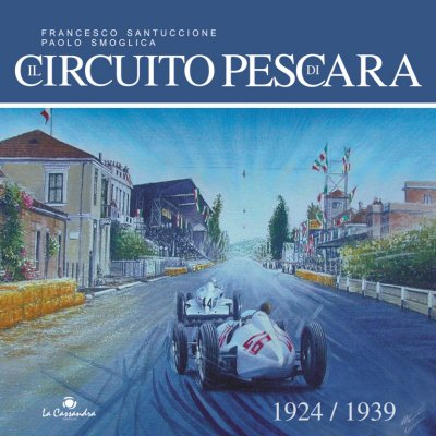 IL CIRCUITO DI PESCARA 1924-1939 (RILEGATO)