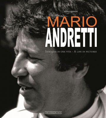MARIO ANDRETTI IMMAGINI DI UNA VITA/A LIFE IN PICTURES