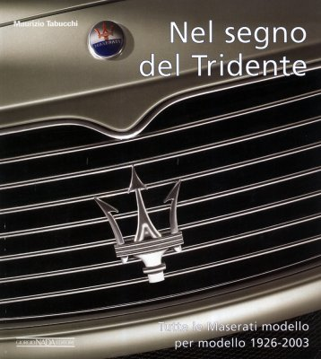MASERATI NEL SEGNO DEL TRIDENTE TUTTE LE MASERATI GP, SPORT E GT 1926-2003 (ED. BROSSURA/SOFTBOUND ED.)