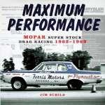 MAXIMUM PERFORMANCE MOPAR SUPER STOCK DRAG EACING 1962-1969