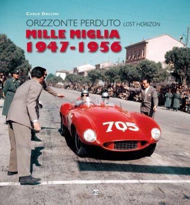 MILLE MIGLIA 1947-1956 ORIZZONTE PERDUTO / LOST HORIZON