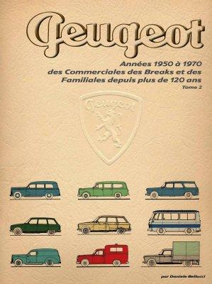 PEUGEOT ANNEES 1950 A 1970. DES COMMERCIALES DES BREAKS ET DES FAMILIALES DEPUIS PLUS DE 120 ANS (TOME 2)