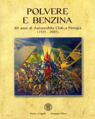 POLVERE E BENZINA: 80 ANNI DI AUTOMOBILE CLUB A PERUGIA (1925 - 2005)