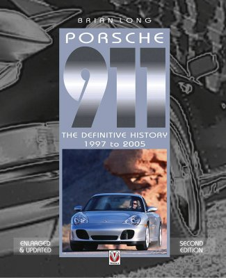 PORSCHE 911 THE DEFINITIVE HISTORY 1997 TO 2005