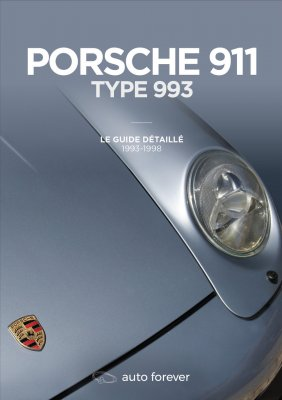 PORSCHE 911 TYPE 993 : LE GUIDE DETAILLE 1993-1998