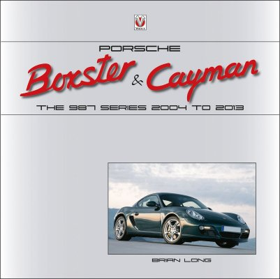 PORSCHE BOXSTER AND CAYMAN: THE 987 SERIES 2004 TO 2013