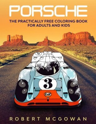 PORSCHE: THE PRACTICALLY FREE COLORING BOOK FOR ADULTS AND KIDS