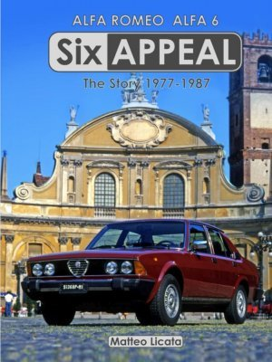 SIX APPEAL: THE STORY OF THE ALFA 6 (HARDBOUND EDITION)