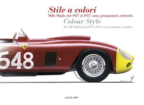 STILE A COLORI - MILLE MIGLIA DAL 1927 AL 1957: AUTO, PROTAGONISTI, CURIOSITA'