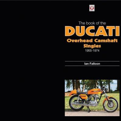 THE BOOK OF DUCATI OVERHEAD CAMSHAFT SINGLES 1955-1974