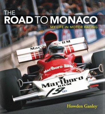 THE ROAD TO MONACO MY LIFE IN MOTOR RACING - HOWDEN GANLEY