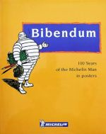 BIBENDUM 100 YEARS OF THE MICHELIN MAN IN POSTERS