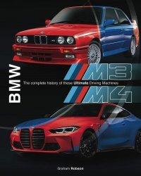 BMW M3 AND M4: THE COMPLETE HISTORY OF THESE ULTIMATE DRIVING MACHINES