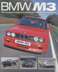 BMW M3 THE COMPLETE HISTORY OF THESE ULTIMATE DRIVING MACHINES