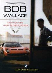 BOB WALLACE THE MAN WHO MARRIED SPORTSCARS