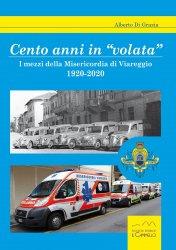 """CENTO ANNI IN """"VOLATA"""". I MEZZI DELLA MISERICORDIA DI VIAREGGIO. 1920-2020"""