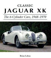 CLASSIC JAGUAR XK: THE 6-CYLINDER CARS 1948-1970