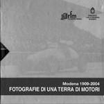 FOTOGRAFIE DI UNA TERRA DI MOTORI , MODENA 1909-2004