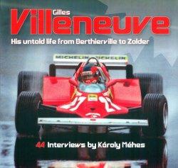 GILLES VILLENEUVE - HIS UNTOLD LIFE FROM BERTHIERVILLE TO ZOLDER