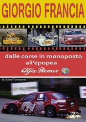 GIORGIO FRANCIA, DALLE CORSE IN MONOPOSTO ALL'EPOPEA ALFA ROMEO - AUTOGRAFATO
