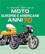IL GRANDE LIBRO DELLE MOTO EUROPEE E AMERICANE ANNI 70