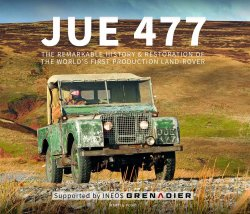 JUE 477 - THE REMARKABLE HISTORY & RESTORATION OF THE WORLD'S FIRST PRODUCTION LAND-ROVER