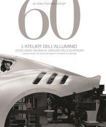 L'ATELIER DELL' ALLUMINIO - ECCELLENZA ITALIANA AL SERVIZIO DELLE SUPERCAR. 60 ANNI FONTANA GROUP.