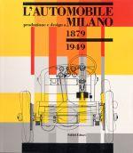 L'AUTOMOBILE PRODUZIONE E DESIGN A MILANO 1879-1949