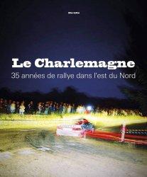 LE CHARLEMAGNE - 35 ANNEES DE RALLYE DANS L'EST DU NORD