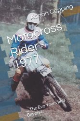 MOTOCROSS RIDER 1977... THE EVO YEARS AND BEYOND