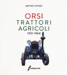 ORSI TRATTORI AGRICOLI 1931-1964
