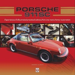 PORSCHE 911 SC: EXPERIENCES & ILLUSTRATED PRACTICAL ADVICE FROM ONE MAN'S HOME RESTORATION