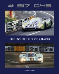 PORSCHE # 917 043 - THE DOUBLE LIFE OF A RACER
