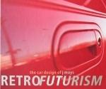RETROFUTURISM THE CAR DESIGN OF J MAYS