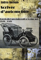 SCRIVER D'AUTOMOBILE: I PERIODICI SPECIALIZZATI A TORINO NEL 1898 - 1928