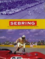 SEBRING THE OFFICIAL HISTORY OF AMERICA'S GREAT SPORTS CAR RACE