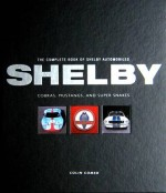 SHELBY THE COMPLETE BOOK OF SHELBY AUTOMOBILES