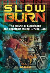 SLOW BURN - THE GROWTH OF SUPERBIKES & SUPERBIKE RACING 1970 TO 1988