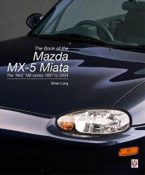 THE BOOK OF THE MAZDA MX-5 MIATA : THE MK2 NB-SERIES 1997 TO 2004