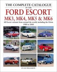 THE COMPLETE CATALOGUE OF THE FORD ESCORT MK 3, MK 4, MK 5 & MK 6