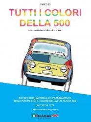TUTTI I COLORI DELLA 500 (SECONDA EDIZIONE RIVEDUTA E AGGIORNATA)