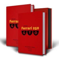ULTIMATE FERRARI 250 GTO - THE DEFINITIVE HISTORY (LIMITED EDITION)